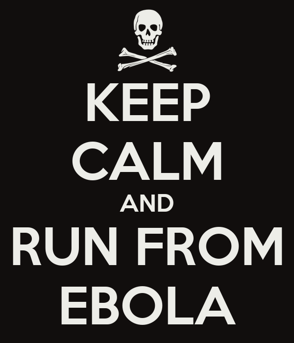 KEEP CALM AND RUN FROM EBOLA