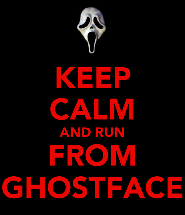 KEEP CALM AND RUN FROM GHOSTFACE