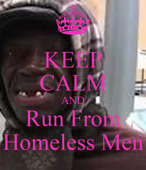 KEEP CALM AND Run From Homeless Men