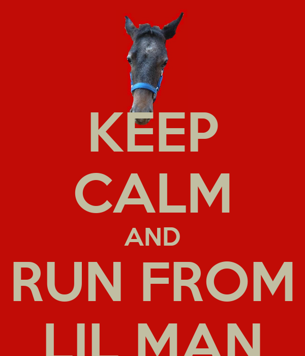 KEEP CALM AND RUN FROM LIL MAN