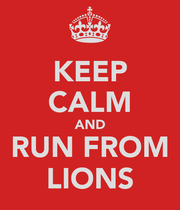 KEEP CALM AND RUN FROM LIONS