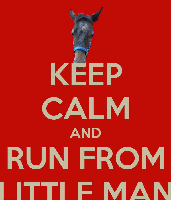 KEEP CALM AND RUN FROM LITTLE MAN