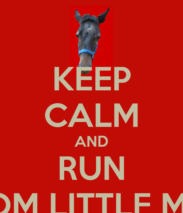 KEEP CALM AND RUN FROM LITTLE MAN