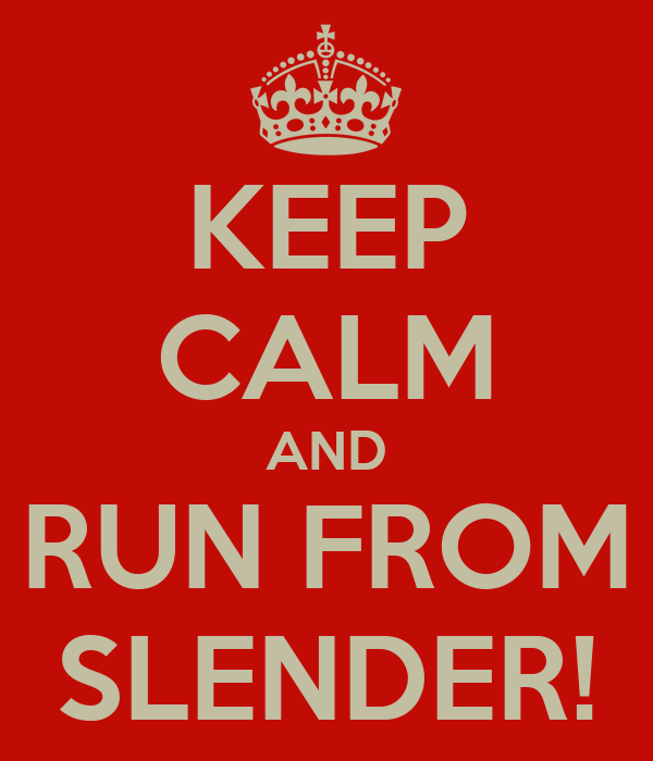 KEEP CALM AND RUN FROM SLENDER!