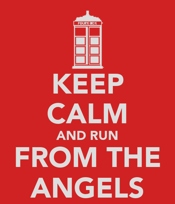 KEEP CALM AND RUN FROM THE ANGELS
