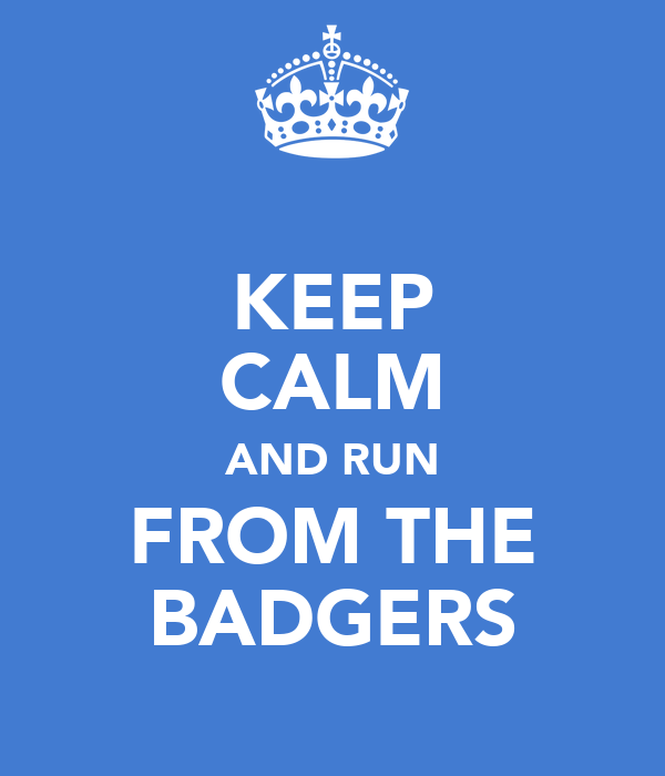 KEEP CALM AND RUN FROM THE BADGERS