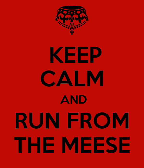 KEEP CALM  AND  RUN FROM  THE MEESE