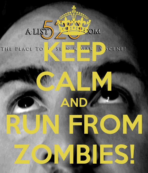 KEEP CALM AND RUN FROM ZOMBIES!