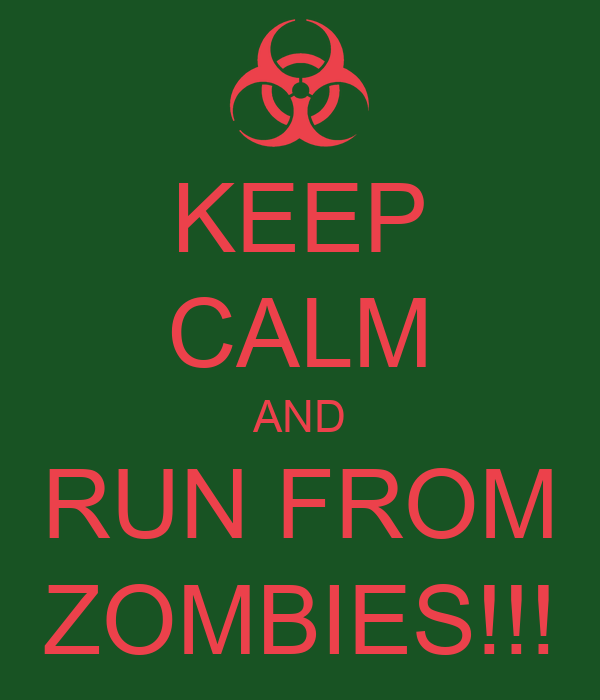 KEEP CALM AND RUN FROM ZOMBIES!!!