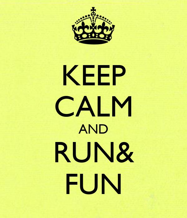 KEEP CALM AND RUN& FUN