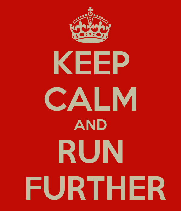 KEEP CALM AND RUN  FURTHER