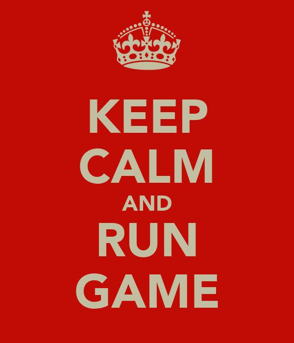 KEEP CALM AND RUN GAME