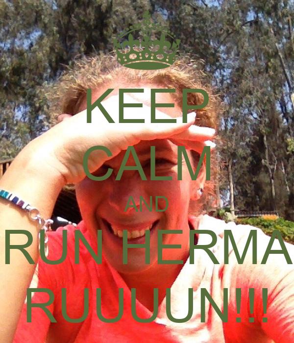 KEEP CALM AND RUN HERMA RUUUUN!!!