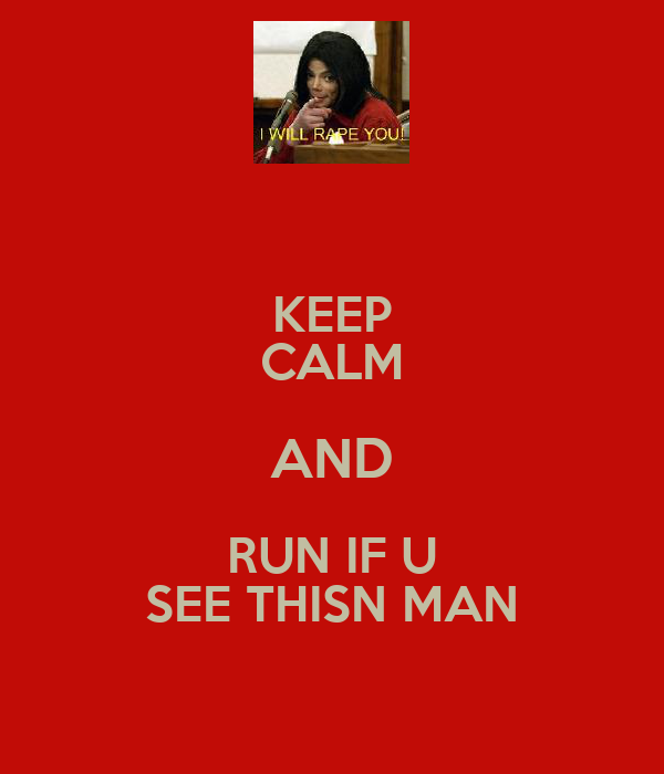 KEEP CALM AND RUN IF U SEE THISN MAN