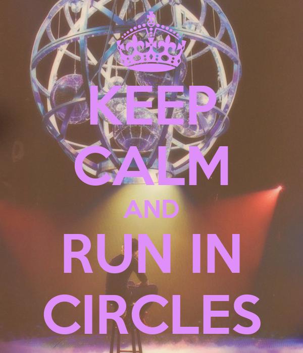 KEEP CALM AND RUN IN CIRCLES