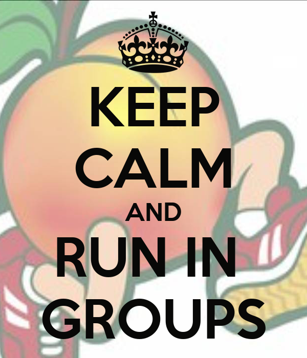 KEEP CALM AND RUN IN  GROUPS