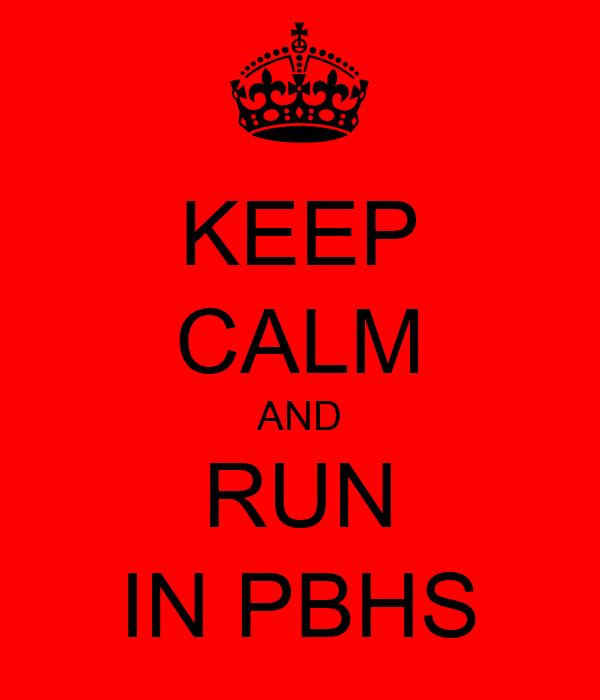 KEEP CALM AND RUN IN PBHS