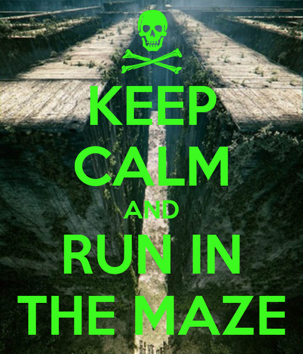 KEEP CALM AND RUN IN THE MAZE
