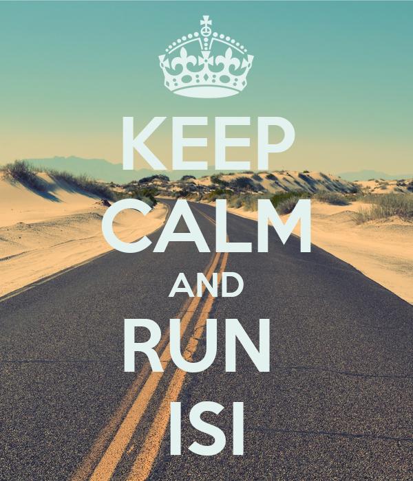 KEEP CALM AND RUN  ISI