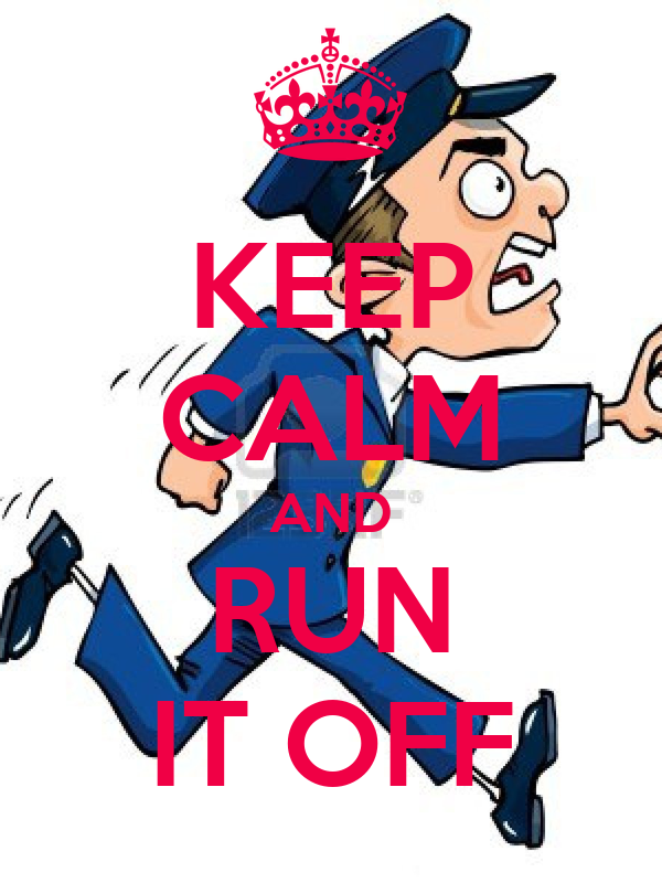 KEEP CALM AND RUN IT OFF