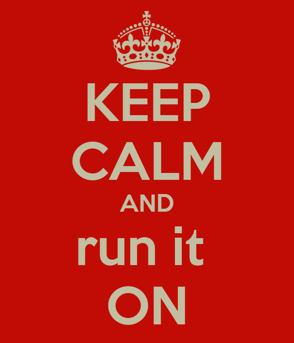 KEEP CALM AND run it  ON
