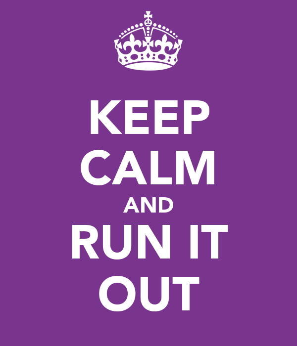 KEEP CALM AND RUN IT OUT