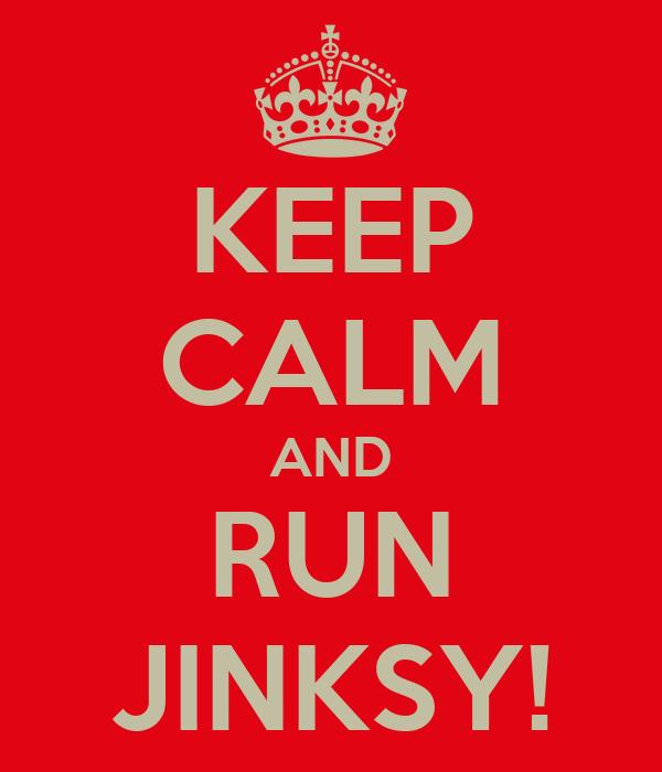 KEEP CALM AND RUN JINKSY!