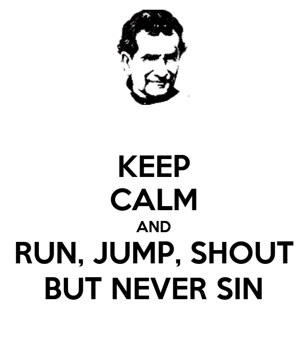 KEEP CALM AND RUN, JUMP, SHOUT BUT NEVER SIN