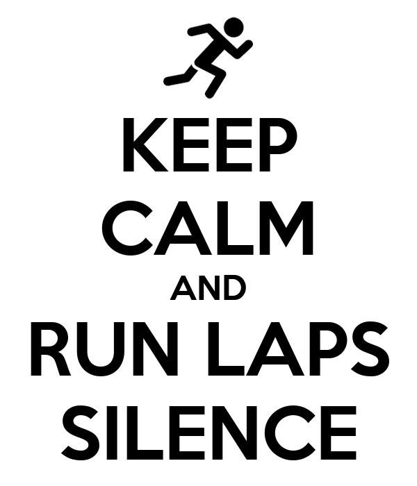 KEEP CALM AND RUN LAPS SILENCE