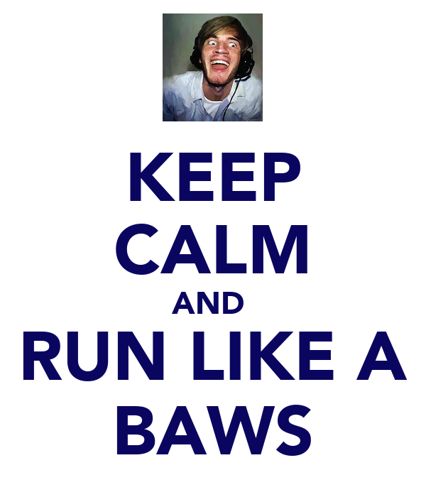 KEEP CALM AND  RUN LIKE A BAWS