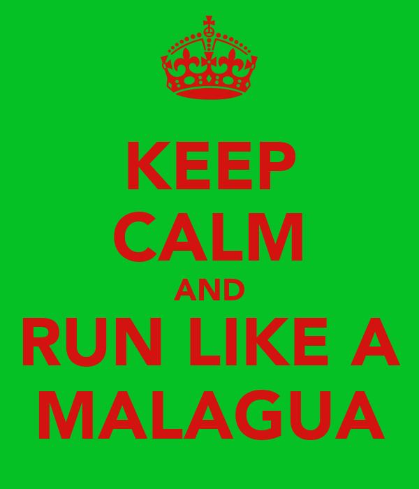 KEEP CALM AND RUN LIKE A MALAGUA