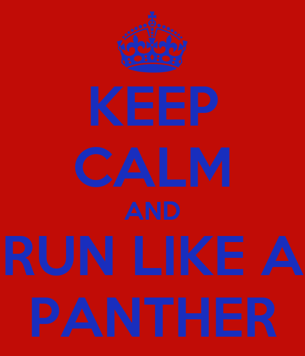 KEEP CALM AND RUN LIKE A PANTHER