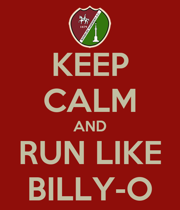 KEEP CALM AND RUN LIKE BILLY-O