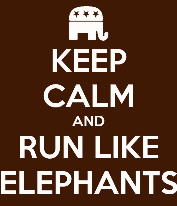 KEEP CALM AND RUN LIKE ELEPHANTS