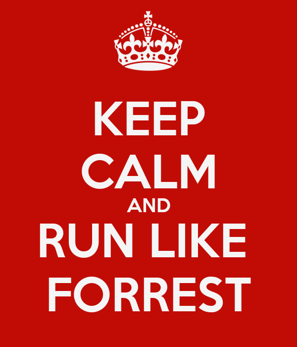 KEEP CALM AND RUN LIKE  FORREST