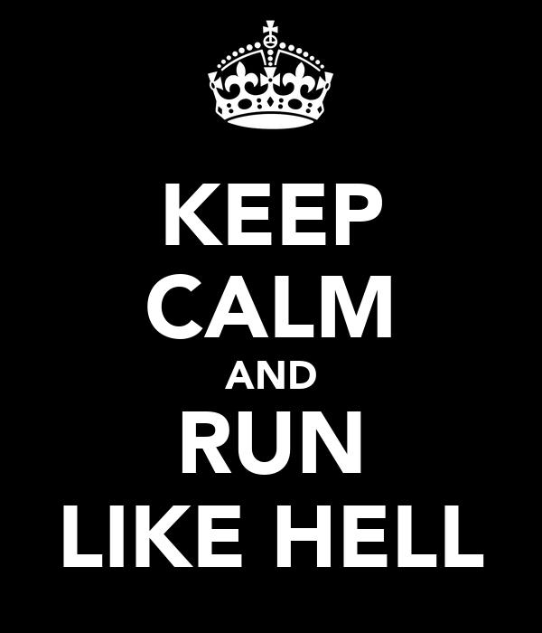 KEEP CALM AND RUN LIKE HELL