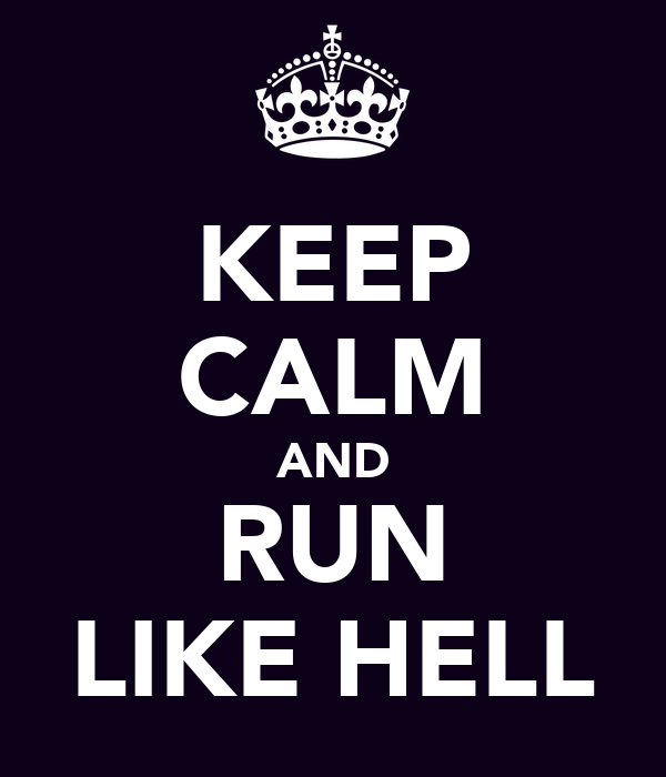 KEEP CALM AND RUN LIKE HELL