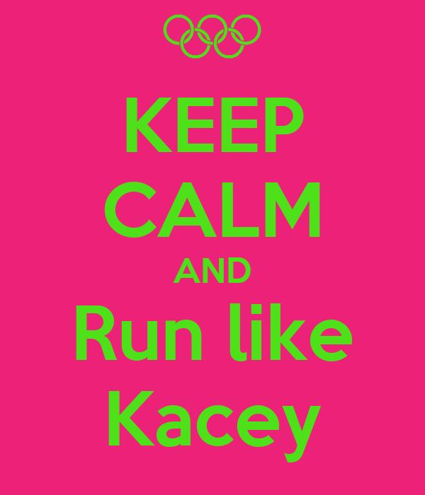 KEEP CALM AND Run like Kacey