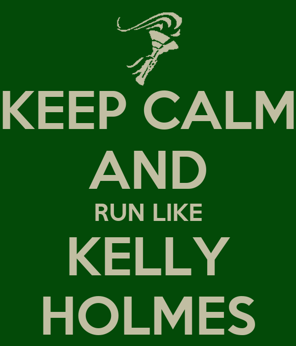 KEEP CALM AND RUN LIKE KELLY HOLMES