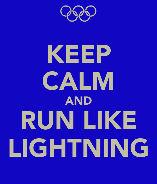 KEEP CALM AND RUN LIKE LIGHTNING