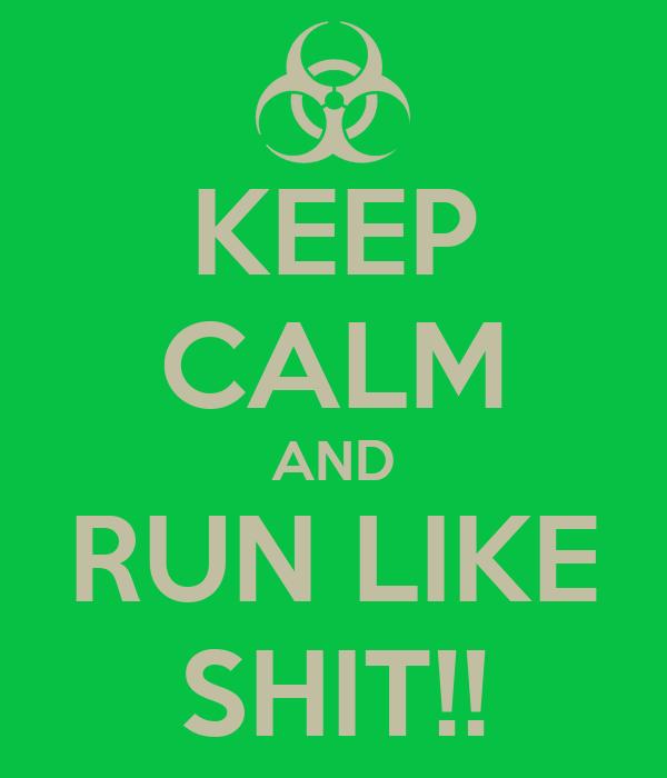 KEEP CALM AND RUN LIKE SHIT!!