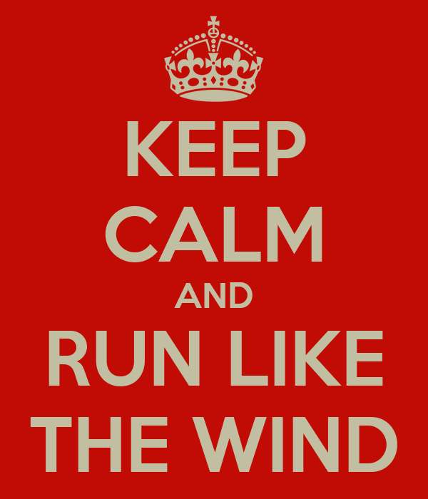 KEEP CALM AND RUN LIKE THE WIND