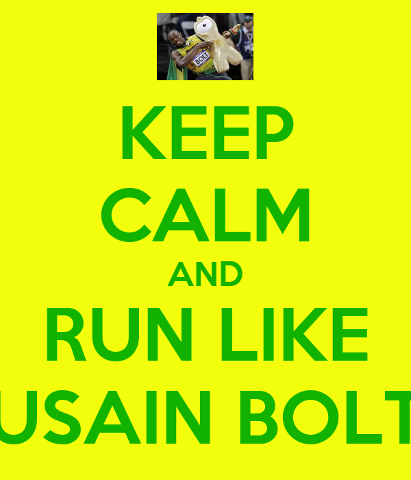 KEEP CALM AND RUN LIKE USAIN BOLT