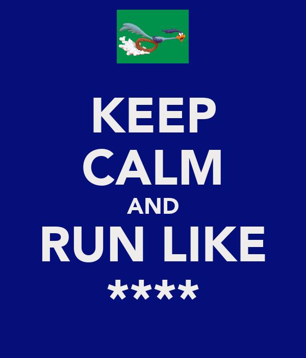 KEEP CALM AND RUN LIKE ****