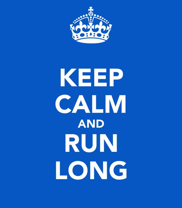 KEEP CALM AND RUN LONG