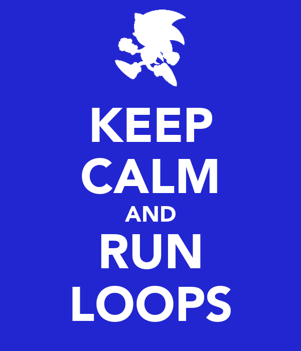 KEEP CALM AND RUN LOOPS