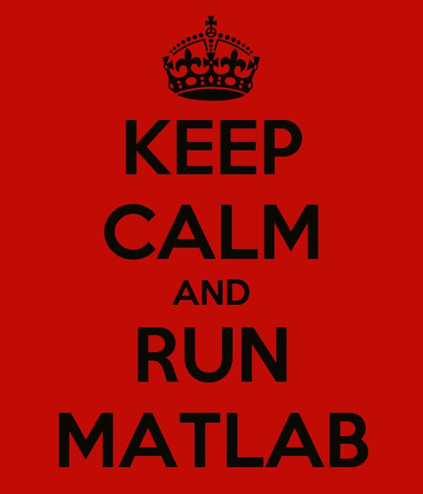 KEEP CALM AND RUN MATLAB