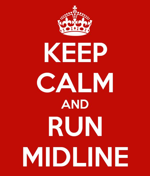 KEEP CALM AND RUN MIDLINE
