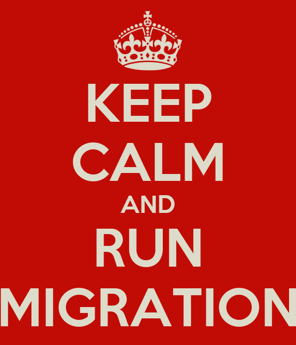 KEEP CALM AND RUN MIGRATION