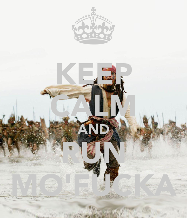KEEP CALM AND RUN MO'FUCKA